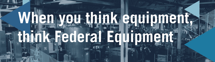 When you think equipment, think Federal Equipment